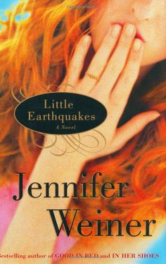Little Earthquakes: A Novel: Jennifer Weiner