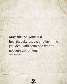 May this be your last heartbreak, last ex, and last time you deal with someone who is not sure about you. Unknown Author # May This Be Your Last Heartbreak, Last Ex, And Last Time You Deal With Someone Real Quotes, True Quotes, Words Quotes, Wise Words, Quotes To Live By, Motivational Quotes, Inspirational Quotes, Sayings, Faith Quotes