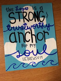 This Anchor is a strong trustworthy anchor for my soul. Hebrew 6:19