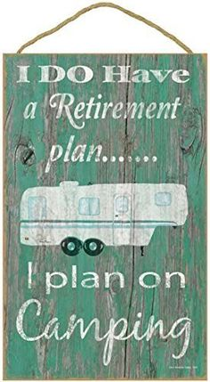 "Teal I Do Have a Retirement Plan I Plan on Camping Fifth Wheel Camper Camping Sign Plaque 10""x16"""