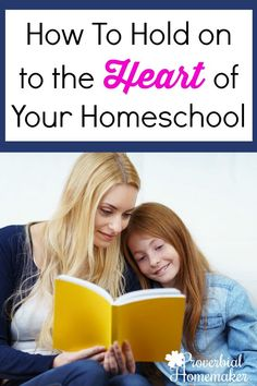 How to hold on to the heart of your homeschool - When homeschooling gets overwhelming or you loose your way, consider these steps to restoring purpose and sanity!