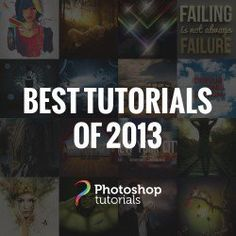 The best Photoshop tutorials of 2013 published on Photoshop Tutorials site