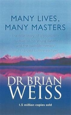 Many Lives, Many Masters: The True Story of a Prominent Psychiatrist, His Young Patient and the Past-life Therapy That Changed Both Their Lives