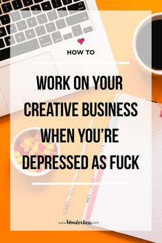 Feeling depressed? Here's 20 tips on how to work on your creative business when you're depressed as fuck!