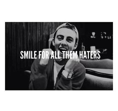 Mac Miller(: Smile for the haters