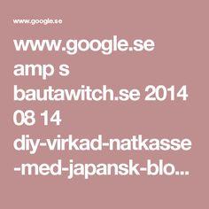 www.google.se amp s bautawitch.se 2014 08 14 diy-virkad-natkasse-med-japansk-blomma amp