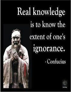Real knowledge is to know the extent of one's ignorance - Confucius