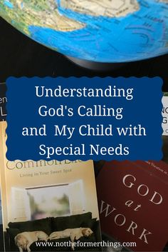 Understanding God's Calling and My Child with Special Needs