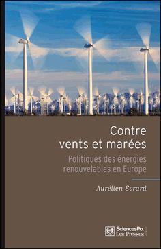Contre vents et marées. Politiques des énergies renouvelables en Europe - Aurélien Evrard