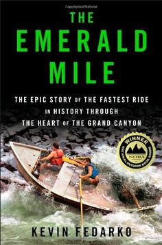 The Emerald Mile: The Epic Story of the Fastest Ride in History Through the Heart of the Grand Canyon by Kevin Fedarko #Books #Nonfiction #Adventure