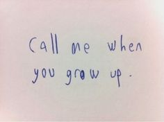 You still obviously need to get a grip on reality and grow up - but don't ever call me :)