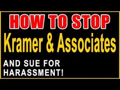 Stop Kramer & Associates! — Sue for Harassment — Recover Money — Call 85...