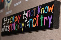 love this saying - maybe make for the kids playroom or even classroom?
