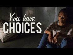 """💔""""YOU HAVE CHOICES"""" 