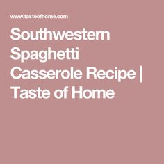 Southwestern Spaghetti Casserole Recipe | Taste of Home