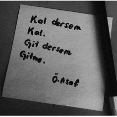 Kal dersem kal.  Git dersem gitme.   - Özdemir Asaf  #sözler #anlamlısözler #güzelsözler #manalısözler #özlüsözler #alıntı #alıntılar #alıntıdır #alıntısözler