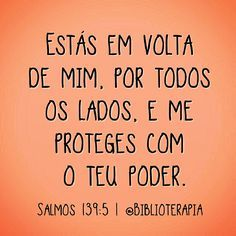 Estás em volta de mim, por todos os lados, e me proteges com o teu poder. Salmos 139:5.