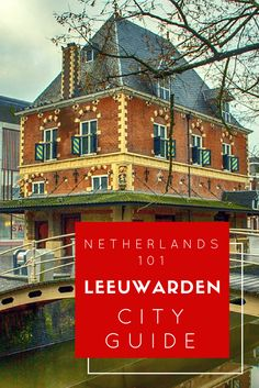 The Best Things to do in Leeuwarden, Netherlands, according to a local.