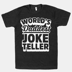 World's Daddest Joke Teller | T-Shirts, Tank Tops, Sweatshirts and Hoodies | HUMAN