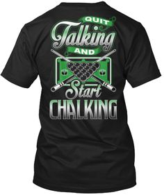 Discover Quit Talking And Start Chalking T-Shirt from Best_Sellers, a custom product made just for you by Teespring. - Quit Talking And Start Chalking Funny Shirts For Men, Shirts With Sayings, Pool Quotes, Play Pool, Billiards Pool, Rack, Pool Table, V Neck Tee, Shirt Designs