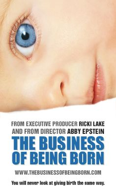 The Business of Being Born - I recommend any woman planning on having a child watch this. Educate yourself & be informed. Loved this movie so much! & yes, I gave birth au' naturale - no pain meds, no nothing. It was a blissful, amazing experience that I wish every woman can have. We are some amazing creatures, us women!