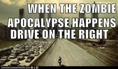 WHEN THE ZOMBIE APOCALYPSE HAPPENS  DRIVE ON THE RIGHT