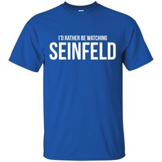 Seinfeld T shirts I'd Rather Be Watching Seinfeld Hoodies Sweatshirts