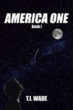 AMERICA ONE (Book 1) by T I WADE, http://www.amazon.com/dp/B00AOF238I/ref=cm_sw_r_pi_dp_vq4Ttb0F62QZC