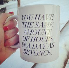 23 Office Accessories for the Resident Workplace Weirdo | 3. A motivational coffee mug | You have the same amount of hours in a day as Beyonce |