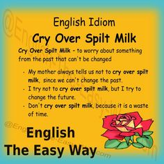My phone _____. I am not going to cry over spilt milk 1. broke 2. sings http://english-the-easy-way.com/Idioms/Idioms_Page.html #EnglishIdiom