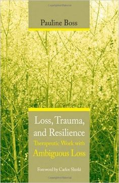 Amazon.com: Loss, Trauma, and Resilience: Therapeutic Work With Ambiguous Loss (9780393704495): Pauline Boss: Books