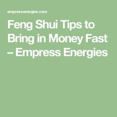 feng shui tips to bring in money fast empress energies feng shui quick spells