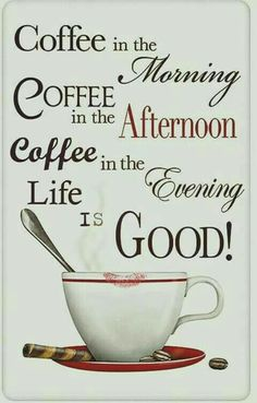 Coffee in the Morning, Coffee in the Afternoon, Coffee in the Evening, Life is GOOD! Coffee Talk, Coffee Is Life, I Love Coffee, Coffee Break, My Coffee, Coffee Drinks, Morning Coffee, Coffee Shop, Coffee Cups