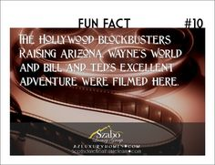 The Hollywood blockbusters Raising Arizona, Wayne's World and Bill and Ted's Excellent Adventure were filmed here.