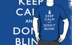 """""""Keep Calm and Don't Blink"""" T-Shirts & Hoodies by mechantefille 