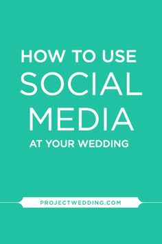 Dos & Don'ts: How to Use Social Media at Your Wedding {via Project Wedding}