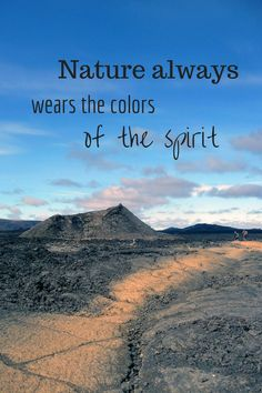 Nature always wears the colors of the spirit - inspirational travel quote