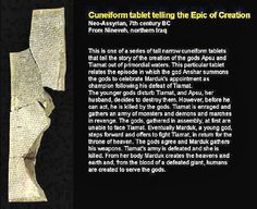 Epic of Creation - Enuma Elish' is written on 7 tablets, it supposedly was written in the 12th century B.C. But there is also little doubt that this story was written much earlier, during the time of the Sumerians. The Babylonian god finished his work within the span of 6 tablets of stone. The 7th stone exalted greatness of the deitys work.Thus the comparison must be made that the 7 days of creation found in the Bible, borrowed its theme from the Babylonians and them form the Sumerians.