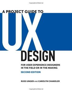 A Project Guide to UX Design by Russ Unger and Carolyn Chandler