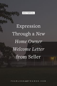 Documenting memories through pictures + Writing a letter to the new homeowners as a way of healing while processing saying goodbye to your dream house.