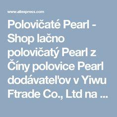 Polovičaté Pearl - Shop lačno polovičatý Pearl z Číny polovice Pearl dodávateľov v Yiwu Ftrade Co., Ltd na Aliexpress.com
