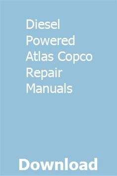 Diesel Powered Atlas Copco Repair Manuals pdf download online full
