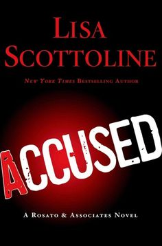 Accused by Lisa Scottoline. From The New York Times bestselling author comes a much-anticipated new thriller featuring the all-female law firm, Rosato & Associates.
