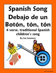 Spanish Songs - Spanish Song Debajo de un Boton, ton, ton - Traditional Children's Song by Sue Summers. Includes student handouts and close exercise.