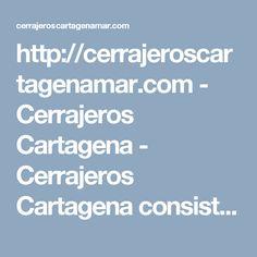 http://cerrajeroscartagenamar.com - Cerrajeros Cartagena - Cerrajeros Cartagena consiste en una empresa de Cerrajeros que pone sus servicios a disposición de los más de 215.000 residentes   #servicios, #cerrajería, #negocios, #empresas, #cerraduras, #cerrajeroscartagenamar