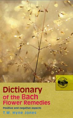 Dictionary Of The Bach Flower Remedies: Positive and Negative Aspects