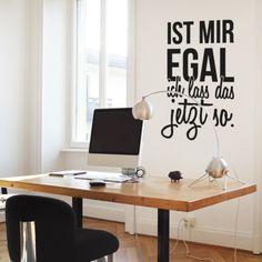 Wandtattoo Spruch - Ist mir egal ich lass das jetzt so http://www.wandkings.de/wandtattoo-spruch-ist-mir-egal-ich-lass-das-jetzt-so.html