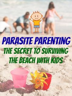 """It's summertime, and for many families that means a trip to the beach. Well, last year I said """"Enough is enough!""""...but they kept screaming anyway. So this year, I decided to put my psychology degree to good use by creating a beach environment that allows for the style of parenting I like to call """"Parasite Parenting"""" (AKA: How to Survive The Beach With Kids)"""