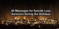 20 Messages for Suicide Loss Survivors During the Holidays.