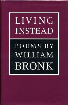 William Bronk – Living Instead